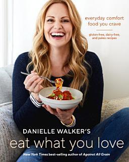 Danielle Walker s Eat What You Love Book