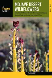 Mojave Desert Wildflowers: A Field Guide to Wildflowers, Trees, and Shrubs of the Mojave Desert, Including the Mojave National Preserve, Death Valley National Park, and Joshua Tree National Park, Edition 2