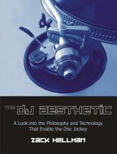The Dj Aesthetic: A Look Into the Philosophy and Technology That Enable the Disc Jockey