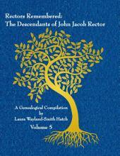 Rectors Remembered  The Descendants of John Jacob Rector Volume 5 PDF