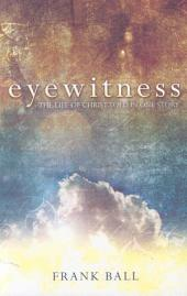 Eyewitness: The Life of Christ Told in One Story