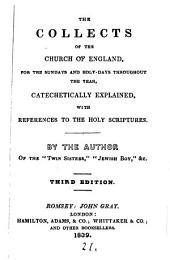 The collects of the Church of England ... catechetically explained, by the author of the 'Twin sisters'.