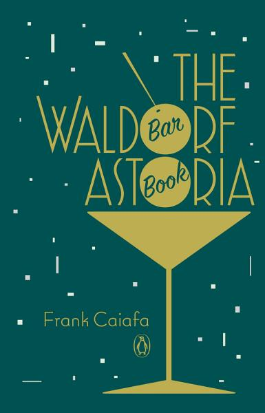 Download The Waldorf Astoria Bar Book Book