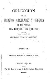 Coleccion de los decretos, circulares y ordenes de los poderes legislativo y ejecutivo del estado de Jalisco ...: Comprende la legislación del estado desde octubre de 1860, en que triunfó en Jalisco la revolución de reforma, hasta ..., Volumen 12