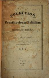 Coleccion de las constituciones políticas que la república de Honduras se ha decretado en los cincuenta y seis años que lleva de independencia, comenzando por la federal emitida el 22 de noviembre de 1824