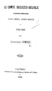 Le Comte Decazes-Delisle-Joseph-Léonard-ancien préfet, ancien député. 1783-1868