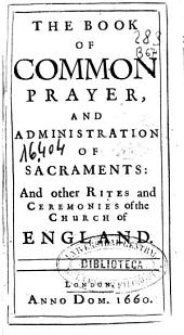The Book of Common Prayer, and Administration of the Sacraments, and Other Rites and Ceremonies of the Church of England