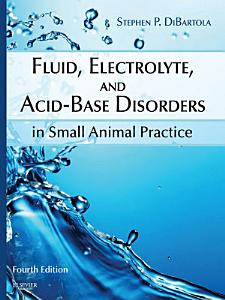 Fluid, Electrolyte, and Acid-Base Disorders in Small Animal Practice - E-Book
