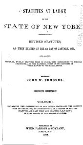 Statutes at Large of the State of New York: Comprising the Revised Statutes, as They Existed on the 1st Day of January, 1867, and All the General Public Statutes Then in Force, with References to Judicial Decisions, and the Material Notes of the Revisers in Their Report to the Legislature, Volume 1