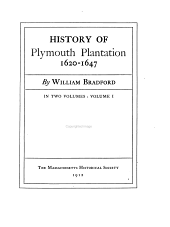 History of Plymouth Plantation 1620-1647: Volume 1