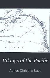 Vikings of the Pacific: The Adventures of the Explorers who Came from the West, Eastward; Bering, the Dane; the Outlaw Hunters of Russia; Benyowsky, the Polish Pirate; Cook and Vancouver, the English Navigators; Gray of Boston, the Discoverer of the Columbia; Drake, Ledyard,and Other Soldiers of Fortune on the West Coast of America