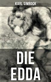 DIE EDDA: Die Edda: die ältere und jüngere nebst den mythischen Erzählungen der Skalda übersetzt und mit Erläuterungen begleitet von Karl Simrock