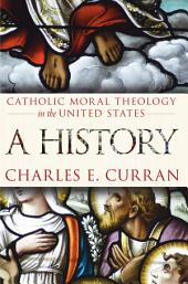 Catholic Moral Theology in the United States: A History