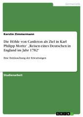 """Die Höhle von Castleton als Ziel in Karl Philipp Moritz' """"Reisen eines Deutschen in England im Jahr 1782"""": Eine Enttäuschung der Erwartungen"""