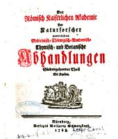 Der Römisch Kaiserlichen Akademie der Naturforscher auserlesene medicinisch-chirurgisch-anatomisch-chymisch- und botanische Abhandlungen: Band 17