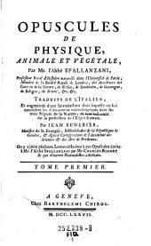 Opuscules de physique, animale et vegetale: Traduits de l'Italien, et augmentés d'une introduction ...