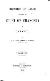 Reports of Cases Adjudged in the Court of Chancery of Upper Canada: Volume 16