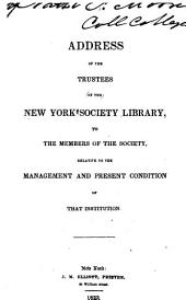 Address of the Trustees of the New York Society Library: To the Members of the Society, Relative to the Management and Present Condition of that Institution