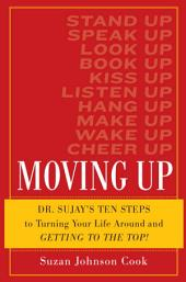 Moving Up: Dr. Sujay's Ten Steps to Turning Your Life Around and Getting to the Top!