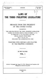 Laws of the Third Philippine Legislature: Message from the President of the United States Transmitting the Laws Enacted by the Third Philippine Legislature During Its Fourth Session : from October 16, 1915, to Feb. 4, 1916, Inclusive, and the Special Session from Febr. 14 to 24, 1916, Including the Administrative Code : Together with Certain Laws, Volume 1