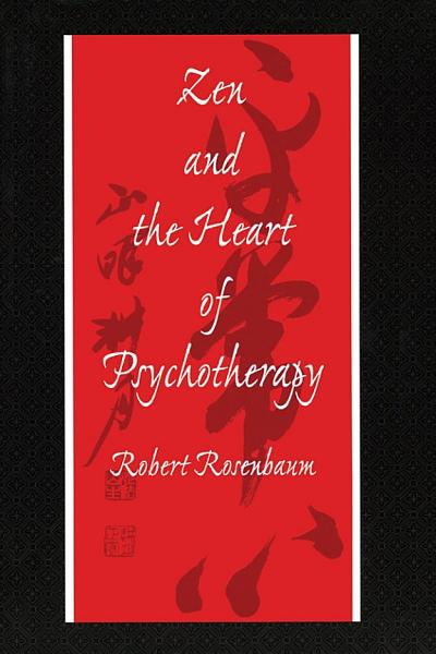 Zen and the Heart of Psychotherapy