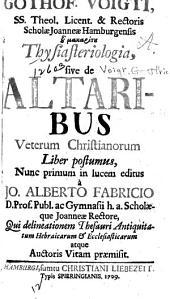 Gothof. Voigti ... Thysiasteriologia: sive de altaribus veterum Christianorum liber postumus