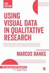Using Visual Data in Qualitative Research: Edition 2
