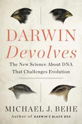 Darwin Devolves: The New Science About DNA that Challenges Evolution