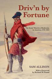 Driv'n by Fortune: The Scots' March to Modernity in America, 1745–1812