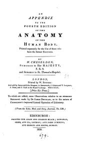 An appendix to the fourth edition of the Anatomy of the human body. To which are added, some observations relative to an erroneous statement made by J. Douglass [&c.]. From the Edinb. med. and surg. journal