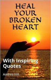 Heal Your Broken Heart and Move On: Quotes That Heals