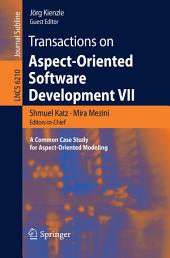 Transactions on Aspect-Oriented Software Development VII: A Common Case Study for Aspect-Oriented Modeling