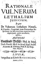 Rationale vulnerum lethalium judicium, in quo de vulnerum lethalium natura et caussis ... agitur. MS. notes
