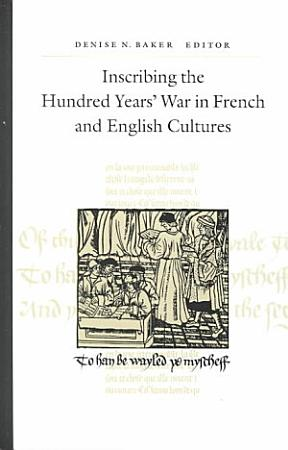 Inscribing the Hundred Years  War in French and English Cultures PDF