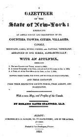 A Gazetteer of the State of New-York: Embracing an Ample Survey and Description of Its Counties, Towns, Cities, Villages, Canals, Mountains, Lakes, Rivers, Creeks, and Natural Topography ... with an Appendix ...