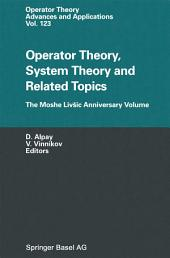 Operator Theory, System Theory and Related Topics: The Moshe Livšic Anniversary Volume