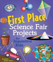 First Place Science Fair Projects for Inquisitive Kids PDF