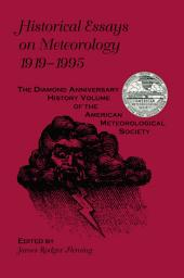 Historical Essays on Meteorology, 1919–1995: The Diamond Anniversary History Volume of the American Meteorological Society