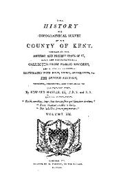 The History and Topographical Survey of the County of Kent: Containing the Antient and Present State of It, Civil and Ecclesiastical, Volume 12