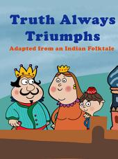 Truth Always Triumphs: Adapted from an Indian Folktale