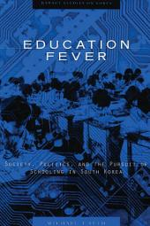 Education Fever: Society, Politics, and the Pursuit of Schooling in South Korea