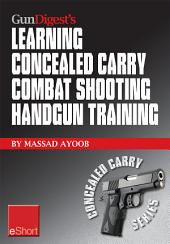 Gun Digest's Learning Combat Shooting Concealed Carry Handgun Training eShort: Learning defensive shooting & how to shoot under pressure may be the only thing between you and death.