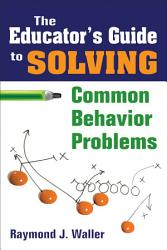 The Educator S Guide To Solving Common Behavior Problems Book PDF