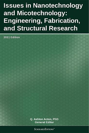 Issues in Nanotechnology and Micotechnology  Engineering  Fabrication  and Structural Research  2011 Edition PDF