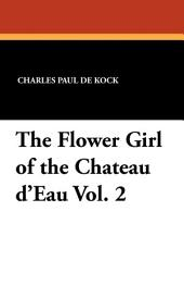The Flower Girl of the Chateau D'Eau: Volume 2