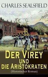 Der Virey und die Aristokraten (Historischer Roman) - Vollständige Ausgabe: Politische Kritik am Metternich-Regime