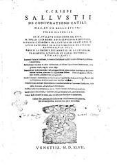 CC. Crispi Sallustii De coniuratione Catilinae, et De bello Iugurthino historiae. In M. Tullium Ciceronem Oratio. M. Tullii Ciceronis ad Sallustium responsio. Eiusdem Ciceronis in L. Catilinam Orationes 5. Lucii Catilinae in M.T. Ciceronem orationes responsiuae duae. Porcii Latronis Declamatio in L. Catilinam. Fragmenta quaedam ex libris Historiarum Sallustii. Laurentii Vallae in Catilinam, & Ioannis Chrisostomi Soldi Brixiani in Bellum Iugurthinum Commentaria. Bartholomaei Marliani in idem Catilinarum, & Bellum Iuguthinum commentaria, ... Ioannis Riuii Atthendoriensis Castigationum libri 2. ... Henrici Glareani Annotationes ... Francisci Syluii Ambiani Commentarius in eandem Sallustii in Ciceronem Orationem, & in ipsius Ciceronis ad Sallustium responsionem. Eiusdem Syluiii Commentarius in 4. M. Tullii Ciceronis in Catilinam orationes. Iacobi Crucii ...