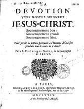 La dévotion vers Nostre Seigneur Jésus-Christ... pour servir de lecture spirituelle à l'homme d'oraison, pendant tout le cours de l'année