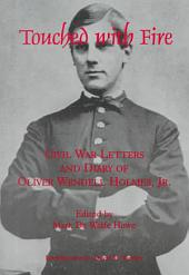 Touched with Fire: Civil War Letters and Diary of Oliver Wendell Holmes, Jr., 1861-1864