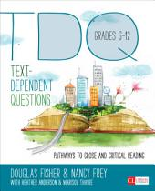 Text-Dependent Questions, Grades 6-12: Pathways to Close and Critical Reading